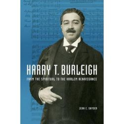 Harry T. Burleigh, From the Spiritual to the Harlem Renaissance by Jean E. Snyder   9780252039942   Booktopia