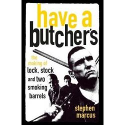 Have a Butcher's, Making of Lock, Stock and Two Smoking Barrels by Stephen Marcus | 9780750967938 | Booktopia Biografie, wspomnienia
