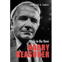 Harry Reasoner, A Life in the News by Douglass K. Daniel | 9780292722170 | Booktopia Biografie, wspomnienia