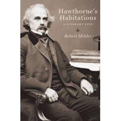 Hawthorne's Habitations, A Literary Life by Robert Milder | 9780199917259 | Booktopia Biografie, wspomnienia