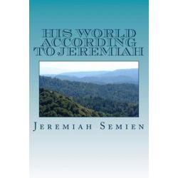 His World According to Jeremiah by Jeremiah Semien | 9781477417904 | Booktopia Biografie, wspomnienia