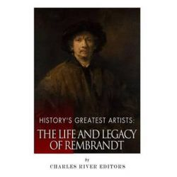 History's Greatest Artists, The Life and Legacy of Rembrandt by Charles River Editors | 9781514229316 | Booktopia