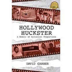 Hollywood Huckster, A Memoir of Hysterical Proportions by MR David Garber | 9781490302171 | Booktopia Biografie, wspomnienia