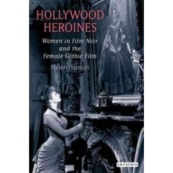 Hollywood Heroines, Women in Film Noir and the Female Gothic Film by Helen Hanson | 9781845115616 | Booktopia Pozostałe