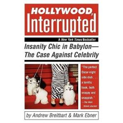Hollywood, Interrupted, Insanity Chic in Babylon -- The Case Against Celebrity by Andrew Breitbart | 9780471706243 | Booktopia Pozostałe