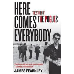 Here Comes Everybody, The Story of the Pogues by James Fearnley | 9781556529504 | Booktopia Biografie, wspomnienia