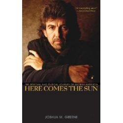 Here Comes the Sun, The Spiritual and Musical Journey of George Harrison by Joshua Greene | 9780470127803 | Booktopia Pozostałe