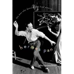 Hermes Pan, The Man Who Danced with Fred Astaire by John Franceschina | 9780199754298 | Booktopia Biografie, wspomnienia