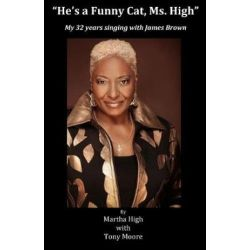 He's a Funny Cat Ms. High, My 32 Years Singing with James Brown by Martha High (Harvin) | 9781511942744 | Booktopia