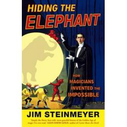 Hiding the ElephantHow Magicians Invented the Impossible, How Magicians Invented the Impossible by Steinmeyer, J | 9780099476641 | Booktopia Biografie, wspomnienia