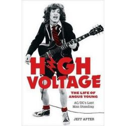 High Voltage, The Life of Angus Young - ACDC's Last Man Standing by Jeff Apter | 9781760640989 | Booktopia Biografie, wspomnienia