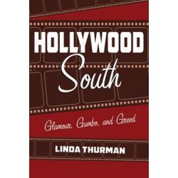 Hollywood South, Glamour, Gumbo, and Greed by Linda Thurman | 9781455621996 | Booktopia