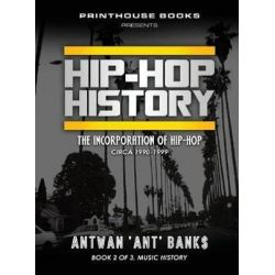 Hip-Hop History (Book 2 of 3), The Incorporation of Hip-Hop: Circa 1990-1999 by Antwan 'Ant' Bank$ | 9781532374753 | Booktopia Biografie, wspomnienia