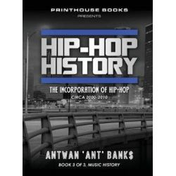 Hip-Hop History (Book 3 of 3), The Incorporation of Hip-Hop: Circa 2000 -2010 by Antwan 'Ant' Bank$ | 9781532374746 | Booktopia Pozostałe