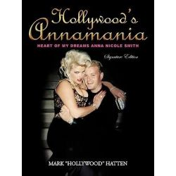 Hollywood's Annamania, Heart of My Dreams Anna Nicole Smith by Mark Hatten | 9781450212250 | Booktopia Biografie, wspomnienia