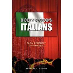 Hollywood's Italians, From Periphery to Prominenti by Salvatore J Lagumina | 9781934844304 | Booktopia Biografie, wspomnienia