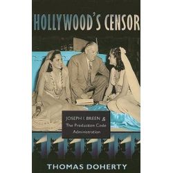 Hollywood's Censor, Joseph I. Breen and the Production Code Administration by Thomas Doherty | 9780231143592 | Booktopia Biografie, wspomnienia