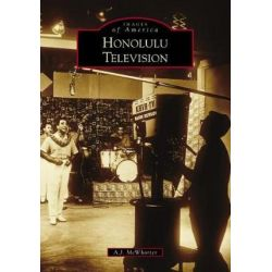 Honolulu Television, Images of America by A J McWhorter | 9781467127585 | Booktopia Biografie, wspomnienia
