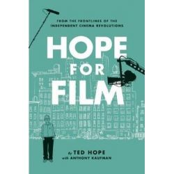 Hope For Film, From the Frontline of the Independent Cinema Revolutions by Ted Hope | 9781593766092 | Booktopia Biografie, wspomnienia