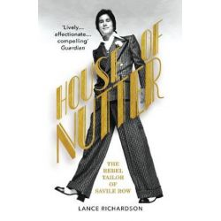 House of Nutter, The Rebel Tailor of Savile Row by Lance Richardson | 9781784704872 | Booktopia Biografie, wspomnienia