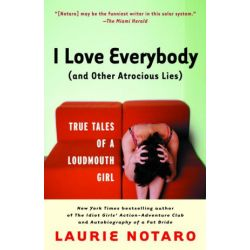 I Love Everybody by Laurie Notaro | 9780812969009 | Booktopia Biografie, wspomnienia