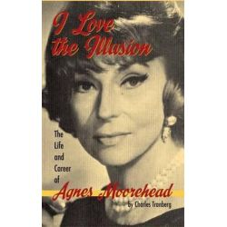 I Love the Illusion, The Life and Career of Agnes Moorehead, 2nd Edition (Hardback) by Charles Tranberg | 9781593938710 | Booktopia Biografie, wspomnienia