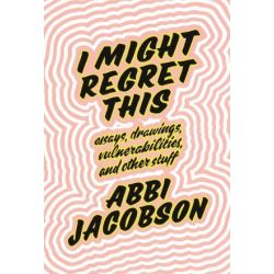 I Might Regret This, Essays, Drawings, Vulnerabilities and Other Stuff by Abbi Jacobson | 9780349010861 | Booktopia Biografie, wspomnienia