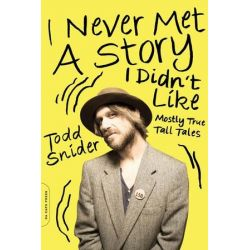 I Never Met a Story I Didn't Like, Mostly True Tall Tales by Todd Snider | 9780306822605 | Booktopia Biografie, wspomnienia