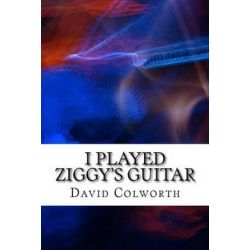 I Played Ziggy's Guitar by David Colworth | 9781516827336 | Booktopia Biografie, wspomnienia