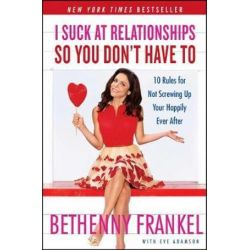 I Suck at Relationships So You Don't Have to, 10 Rules for Not Screwing Up Your Happily Ever After by Bethenny Frankel | 9781451667424 | Booktopia Biografie, wspomnienia