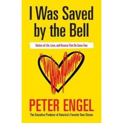 I Was Saved by the Bell, Stories of Life, Love, and Dreams That Do Come True by Peter Engel | 9780997943108 | Booktopia Biografie, wspomnienia