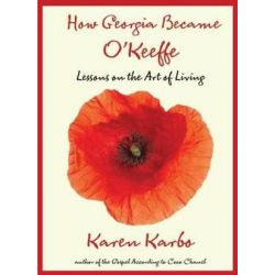 How Georgia Became O'Keeffe, Lessons On The Art Of Living by Karen Karbo | 9780762771318 | Booktopia Pozostałe