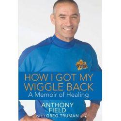 How I Got My Wiggle Back, A Memoir of Healing by Anthony Field | 9781118019337 | Booktopia Biografie, wspomnienia