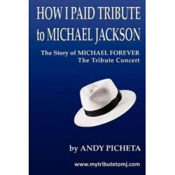 How I Paid Tribute to Michael Jackson, The Story of Michael Forever the Tribute Concert by Andy Picheta | 9781477489659 | Booktopia Biografie, wspomnienia