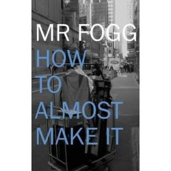 How to Almost Make It by MR Fogg | 9781503025578 | Booktopia