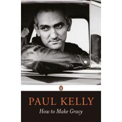 How To Make Gravy by Paul Kelly   9780143795995   Booktopia Biografie, wspomnienia