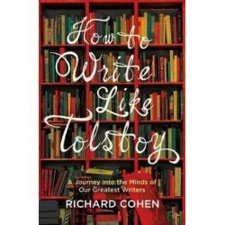 How to Write Like Tolstoy, A Journey into the Minds of Our Greatest Writers by Richard Cohen | 9781786070210 | Booktopia Biografie, wspomnienia