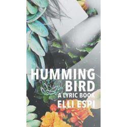 Hummingbird, A Lyric Book by Elli Espi   9780997089318   Booktopia Biografie, wspomnienia