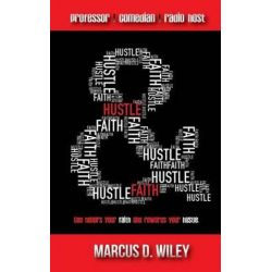 Hustle & Faith, God Honors Your Faith and Rewards Your Hustle! by Marcus D Wiley | 9781604148398 | Booktopia Biografie, wspomnienia