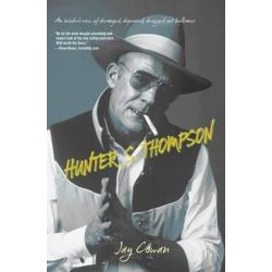 Hunter S. Thompson, An Insider's View of Deranged, Depraved, Drugged Out Brilliance by Jay Cowan | 9781599219691 | Booktopia Pozostałe