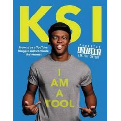 I Am a Tool, How to Be a Youtube Kingpin and Dominate the Internet by KSI   9780062444967   Booktopia