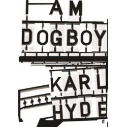 I am Dogboy, The Underworld Diaries by Karl Hyde | 9780571328659 | Booktopia