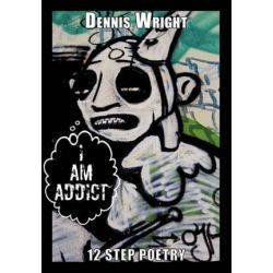 I Am Addict, 12 Step Poetry by Dennis Wright | 9781452085548 | Booktopia Biografie, wspomnienia