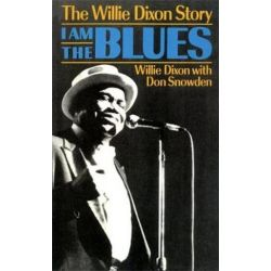 I Am The Blues, The Willie Dixon Story by Willie Dixon | 9780306804151 | Booktopia Biografie, wspomnienia