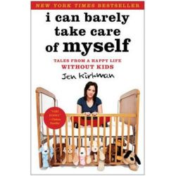 I Can Barely Take Care of Myself, Tales from a Happy Life without Kids by Jen Kirkman | 9781451667004 | Booktopia Pozostałe