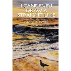 I Can't Even Draw a Straight Line by Clara B Jones | 9781401083526 | Booktopia Biografie, wspomnienia