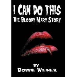 I Can Do This, The Bloody Mary Story by Bobbie Weiner | 9781463407896 | Booktopia Biografie, wspomnienia