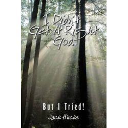 I Didn't Get It Right God, but I Tried by Jack Hucks | 9781438993874 | Booktopia Pozostałe
