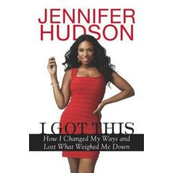 I Got This, How I Changed My Ways and Lost What Weighed Me Down by Jennifer Hudson | 9780451239129 | Booktopia Biografie, wspomnienia