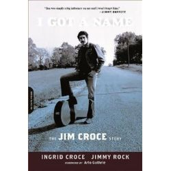 I Got a Name, The Jim Croce Story by Ingrid Croce | 9780306821783 | Booktopia Biografie, wspomnienia